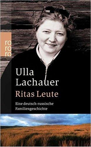 Ulla Lachauer - Ritas Leute. Eine deutsch-russiche Familiengeschichte