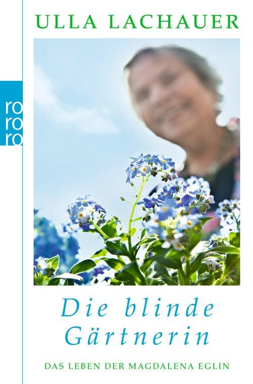 Ulla Lachauer - Die blinde Gärtnerin. Das Leben der Magdalena Eglin