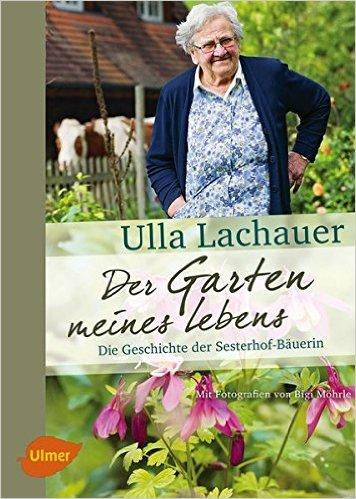 Ulla Lachauer - Der Garten meines Lebens. Die Geschichte der Sesterhof-Bäuerin