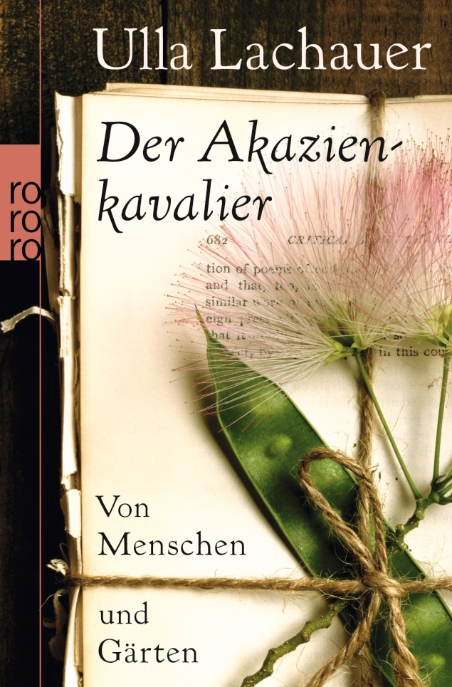 Ulla Lachauer - Der Akazienkavalier. Von Menschen und Gärten.