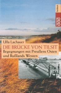 Ulla Lachauer - Die Brücke von Tilsit. Begegnungen mit Preußens Osten und Rußlands Westens