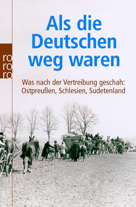 Ulla Lachauer - Als die Deutschen weg waren. Was nach der Vertreibung geschah: Ostpreußen, Schlesien, Sudetenland