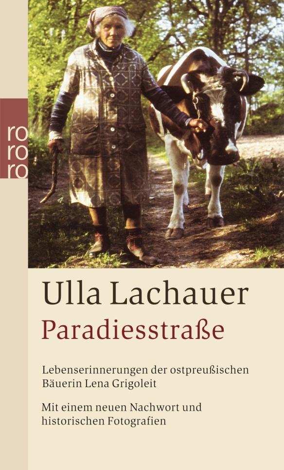 Ulla Lachauer - Paradiesstraße. Das Leben der ostpreußischen Bäuerin Lena Grigoleit.